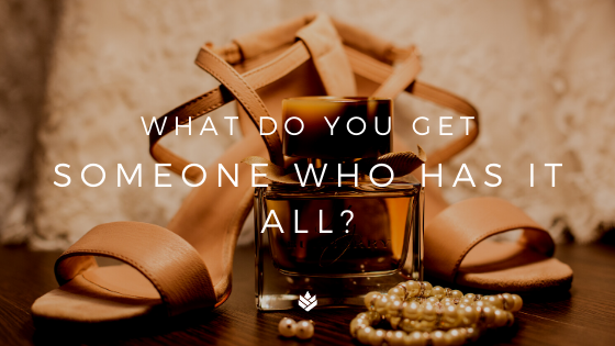 Blog Banner: What Do You Get Someone Who Has It All