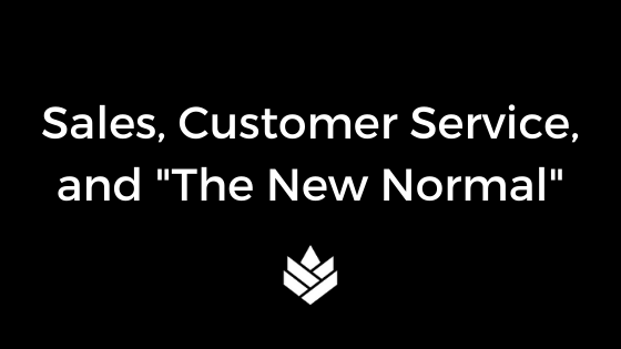 Sales, Customer Service, and the New Normal