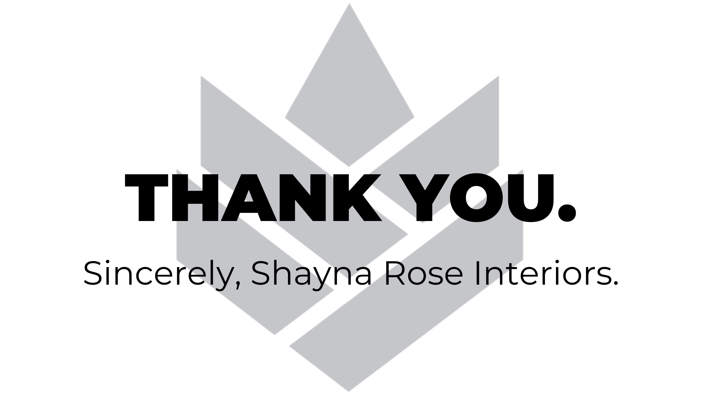 Thank you from Shayna Rose Interiors