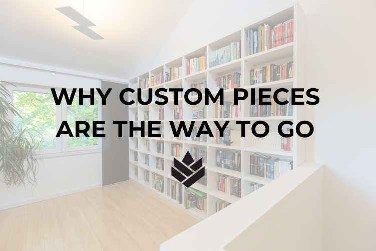 Why Custom Pieces are the Way To Go