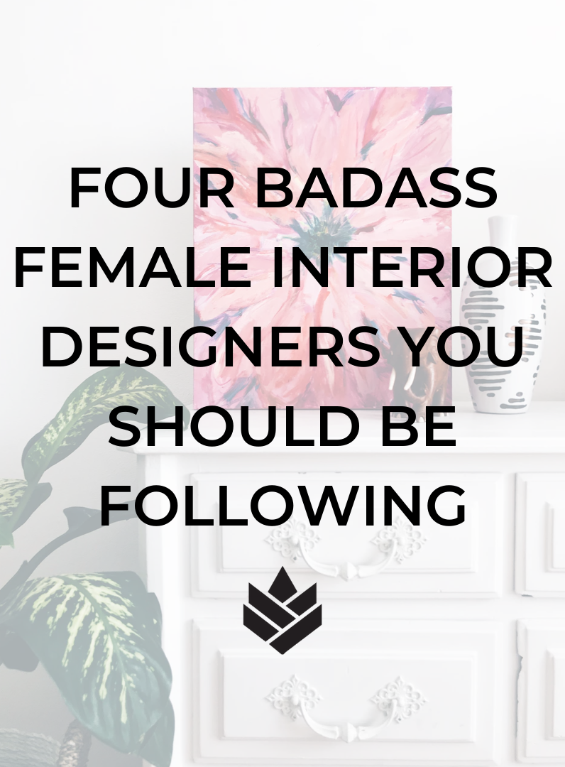 Four Badass Female Interior Designers You Should Be Following