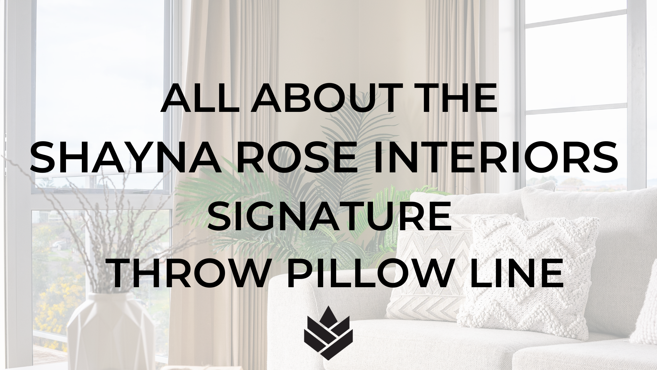 All About The Shayna Rose Interiors Signature Throw Pillows