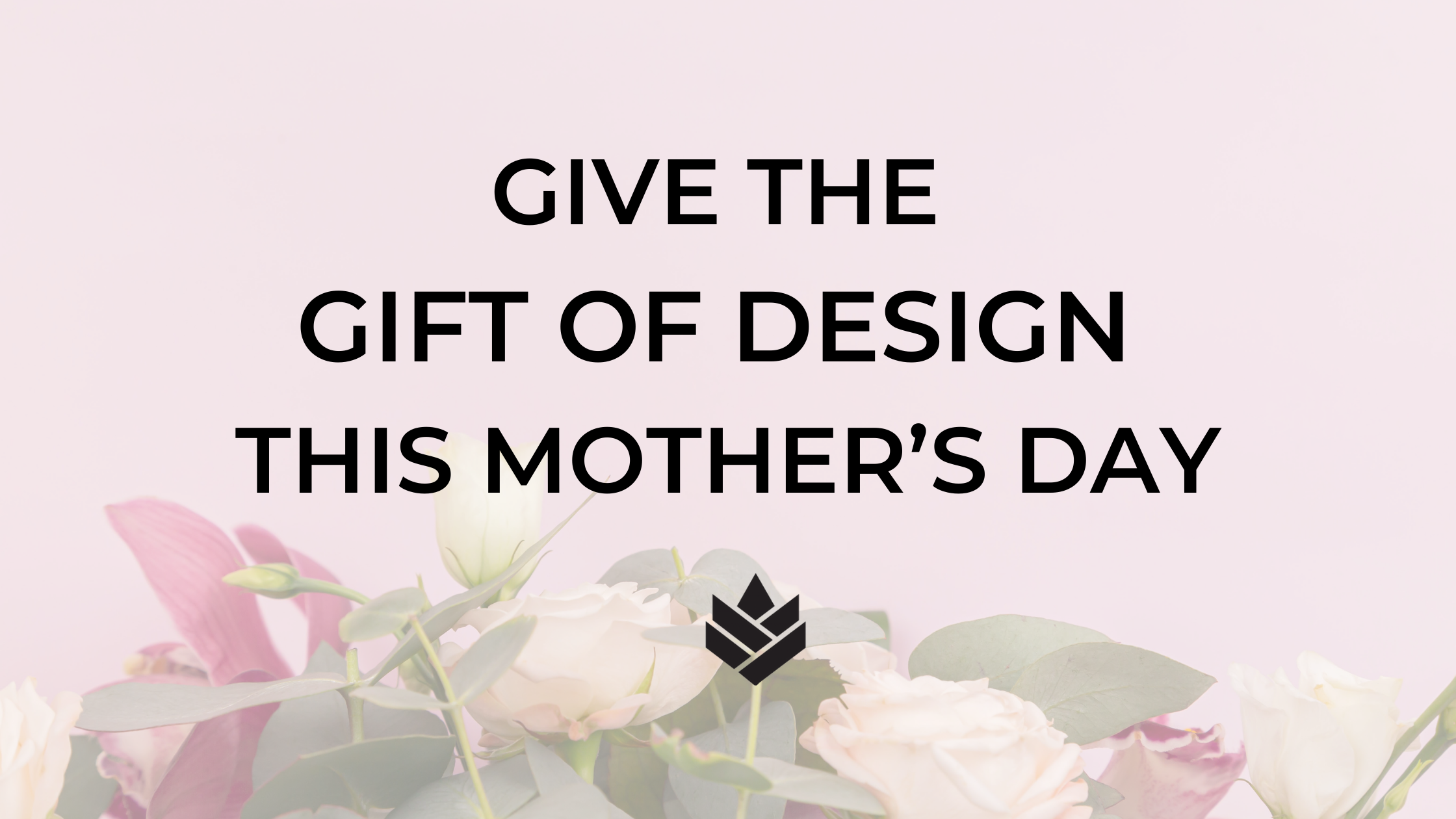 Give the Gift of Design this Mother's Day