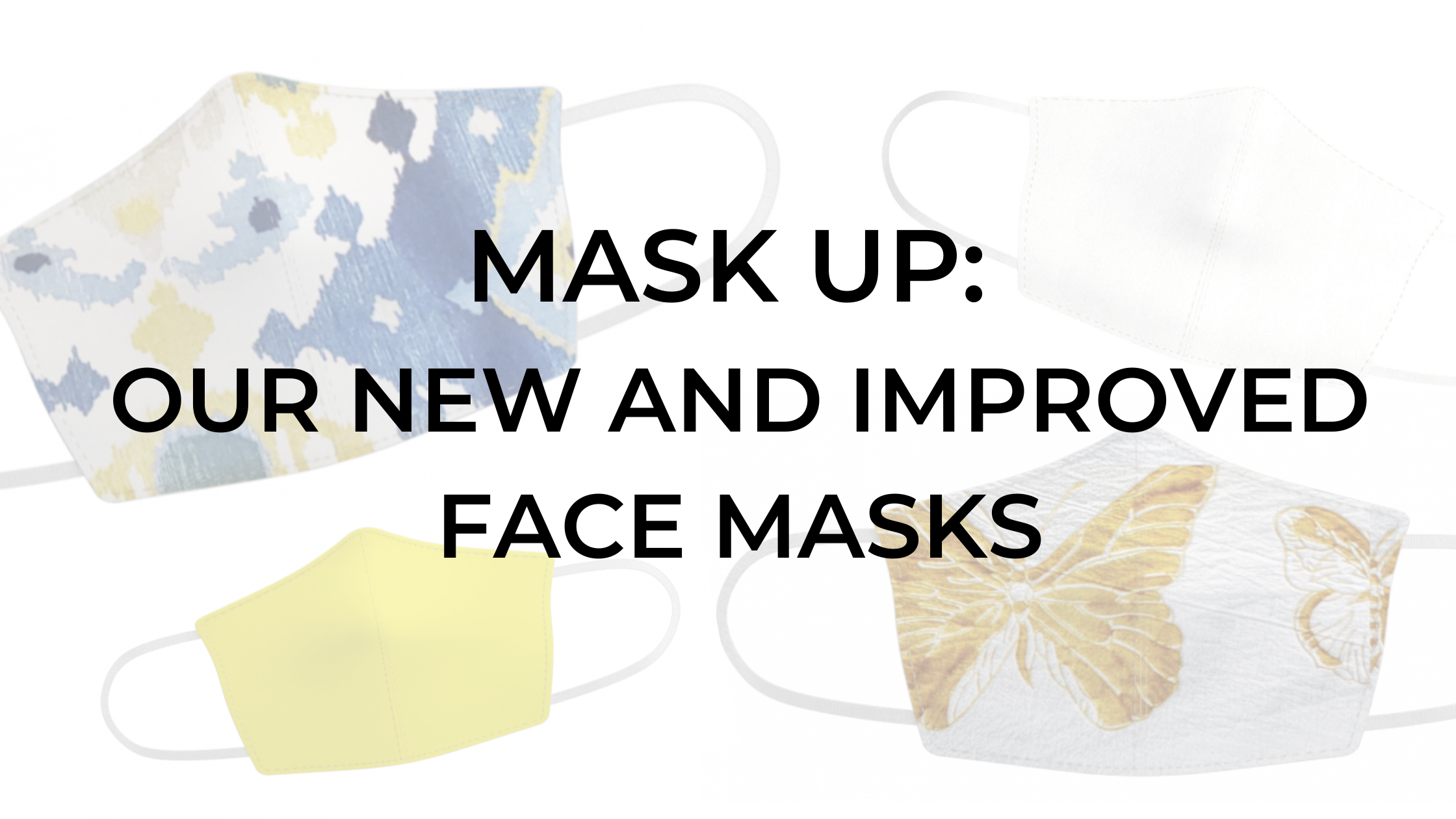 Mask Up: Our New and Improved Face Masks
