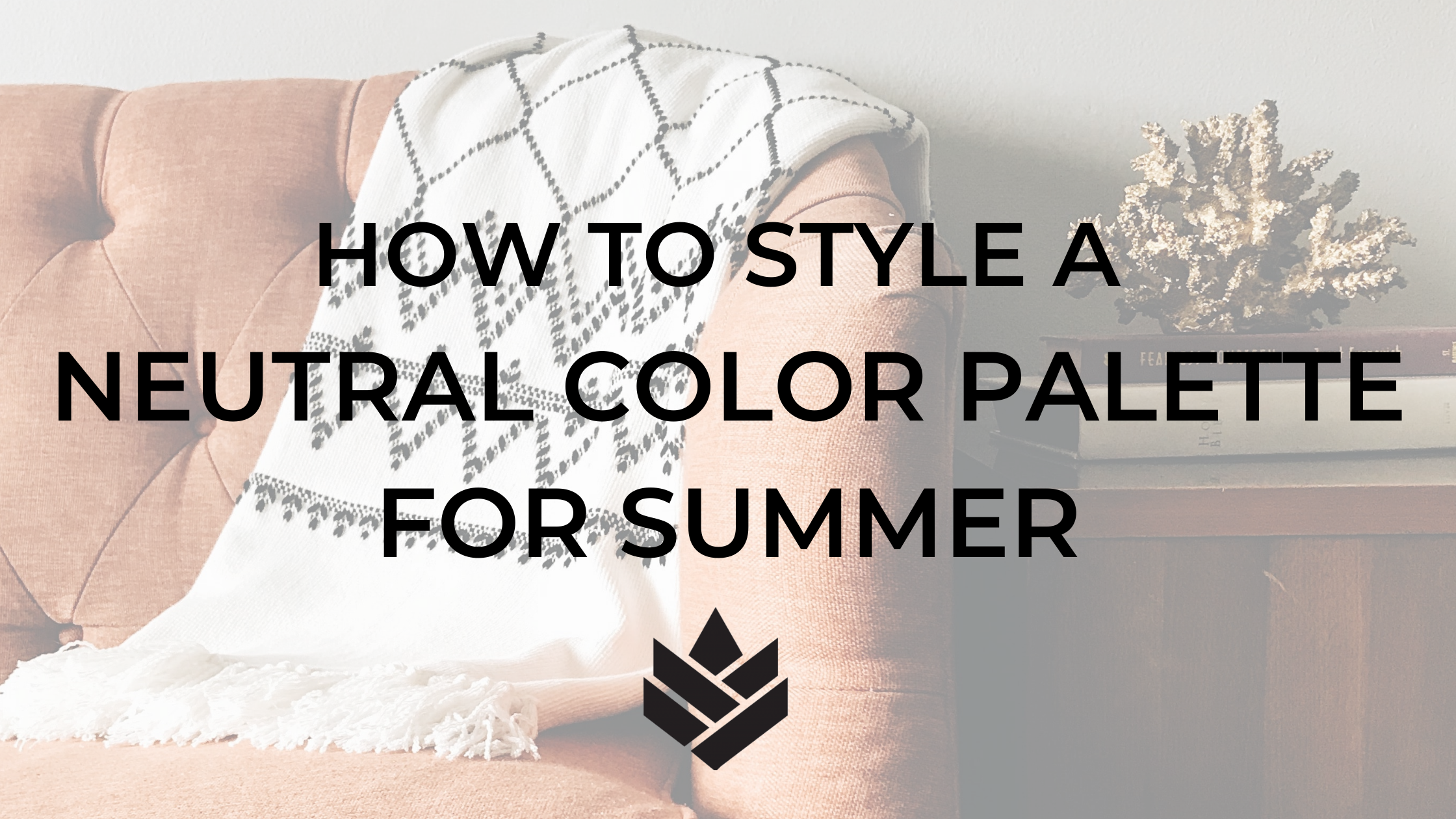 How to Style a Neutral Color Palette for Summer